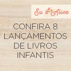 CONFIRA 8 LANÇAMENTOS DE LIVROS INFANTIS